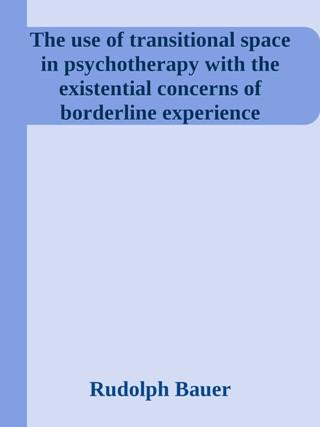 El uso del espacio transicional en psicoterapia con las preocupaciones existenciales de la experiencia borderline