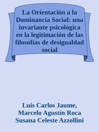 La Orientación a la Dominancia Social: una invariante psicológica en la legitimación de las filosofías de desigualdad social
