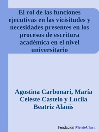 El rol de las funciones ejecutivas en las vicisitudes y necesidades presentes en los procesos de escritura académica en el nivel universitario