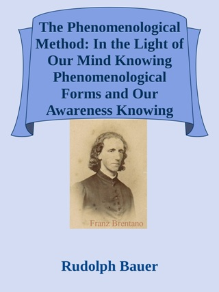 El método fenomenológico: A la luz de nuestra mente que toma conocimiento de las formas fenomenológicas y la conciencia que toma conocimiento del ser fenomenológico