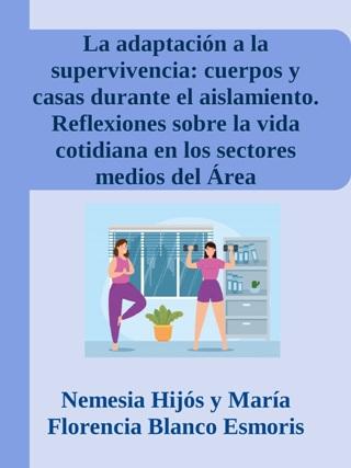 La adaptación a la supervivencia: cuerpos y casas durante el aislamiento. Reflexiones sobre la vida cotidiana en los sectores medios del Área Metropolitana de Buenos Aires