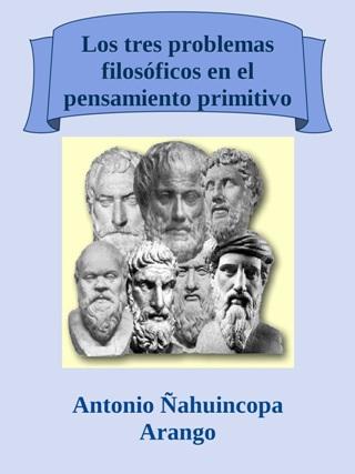 Antonio Ñahuincopa Arango - Los tres problemas filosóficos en el pensamiento primitivo