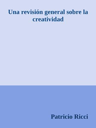 Una revisión general sobre la creatividad