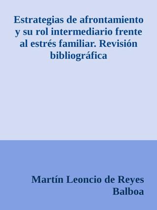 Estrategias de afrontamiento y su rol intermediario frente al estrés familiar.Revision bibliografica