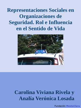 Representaciones Sociales en Organizaciones de Seguridad. Rol e Influencia en el Sentido de Vida